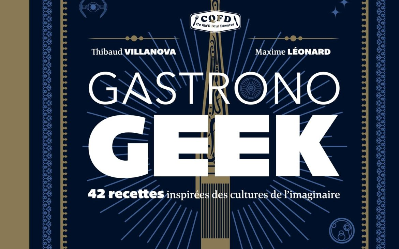 Gastronogeek : le livre de cuisine pour les geeks | Idées cadeaux originales collègues