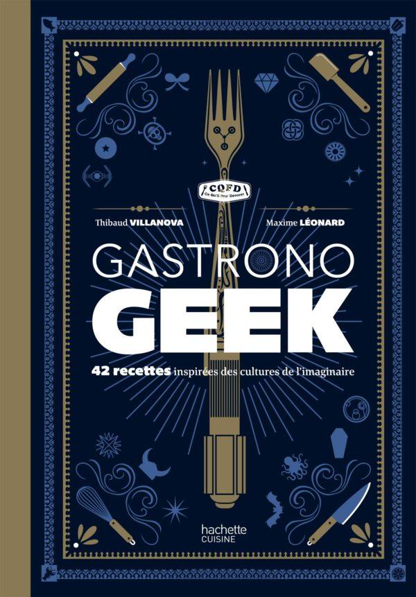 Gastronogeek : le livre de cuisine pour les geeks | Idées cadeaux insolites